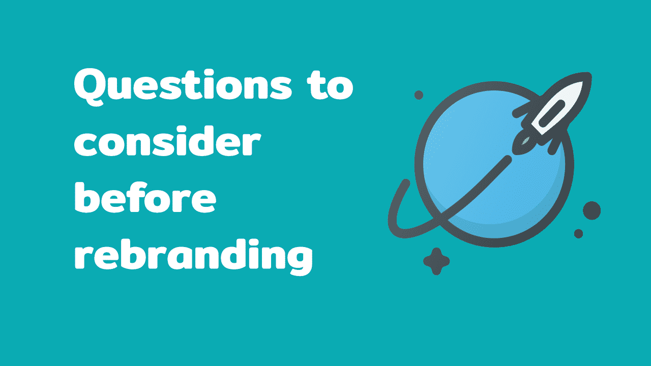 Questions to ask yourself before considering rebranding